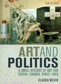 Download Art & Politics: A Small History Of Art For Social Change Since 1945
