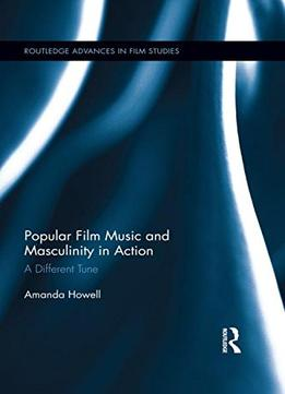 Download Popular Film Music & Masculinity In Action: A Different Tune