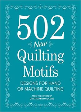 Download ebook 502 New Quilting Motifs: Designs For Hand Or Machine Quilting