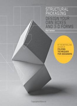 Download ebook Structural Packaging: Design Your Own Boxes & 3-d Forms