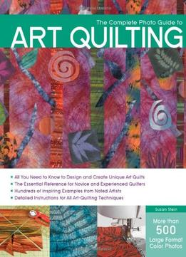 Download ebook The Complete Photo Guide To Art Quilting
