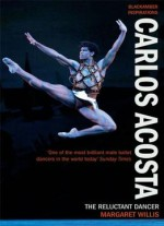 Carlos Acosta: The Reluctant Dancer (blackamber Inspirations)