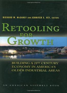 Download ebook Retooling for Growth: Building a 21st Century Economy in America's Older Industrial Areas