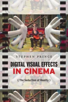 Download Digital Visual Effects in Cinema: The Seduction of Reality