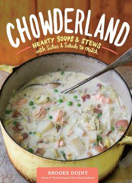 Download ebook Chowderland: Hearty Soups & Stews With Sides & Salads To Match