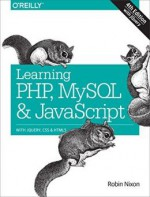 Learning PHP, MySQL & JavaScript: With jQuery, CSS & HTML5, 4th Edition