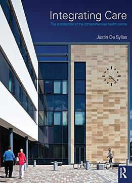 Download Integrating Care: The Architecture Of The Comprehensive Health Centre