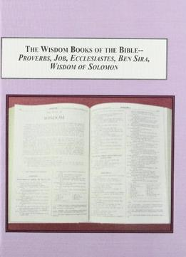 Download ebook The Wisdom Books Of The Bible – Proverbs, Job, Ecclesiastes, Ben Sira, Wisdom Of Solomon
