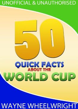 Download 50 Quick Facts About The World Cup