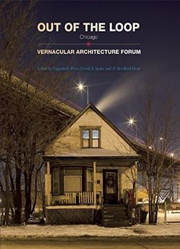 Download Out Of The Loop: Vernacular Architecture Forum Chicago