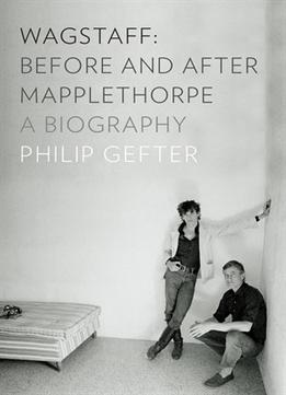 Download ebook Wagstaff: Before & After Mapplethorpe: A Biography