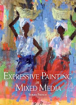 Download ebook Expressive Painting In Mixed Media