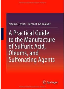 Download A Practical Guide to the Manufacture of Sulfuric Acid, Oleums, & Sulfonating Agents