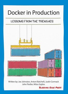 Download ebook Docker In Production: Lessons From The Trenches