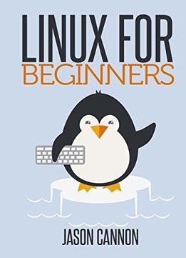 Download Linux For Beginners: An Introduction To The Linux Operating System & Command Line
