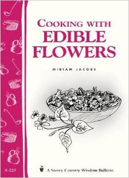 Download ebook Cooking With Edible Flowers: A Storey Country Wisdom Bulletin By Miriam Jacobs