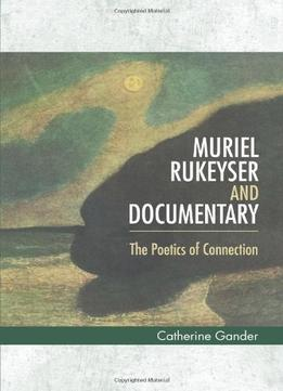 Download Muriel Rukeyser & Documentary: The Poetics Of Connection
