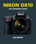 Nikon D810: The Expanded Guide