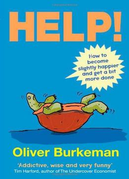 Download ebook Help!: How To Become Slightly Happier & Get A Bit More Done