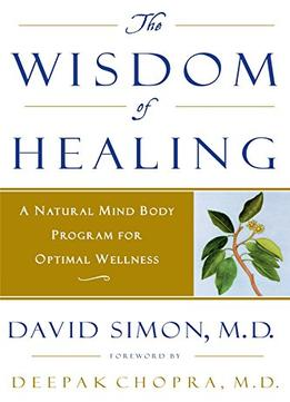 Download ebook The Wisdom Of Healing: A Natural Mind Body Program For Optimal Wellness