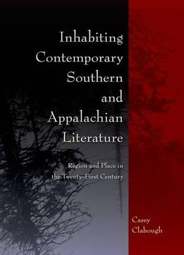 Download Inhabiting Contemporary Southern & Appalachian Literature