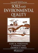 Soils And Environmental Quality (3rd Edition)