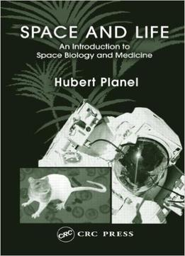 Download Space & Life: An Introduction To Space Biology & Medicine