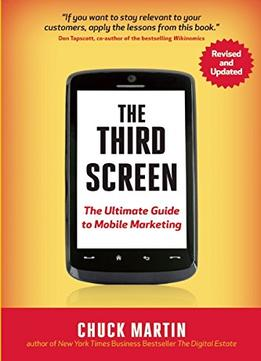 Download ebook The Third Screen, New Edition: The Ultimate Guide To Mobile Marketing