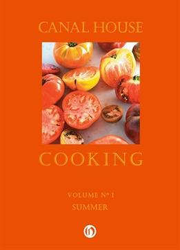 Download ebook Canal House Cooking Volume No. 1: Summer