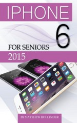 iPhone 6: For Seniors 2015