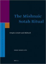 The Mishnaic Sotah Ritual: Temple, Gender And Midrash