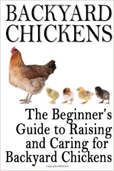 Download Backyard Chickens: The Beginner's Guide to Raising & Caring for Backyard Chickens