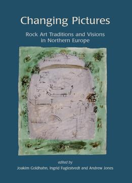 Download Changing Pictures: Rock Art Traditions & Visions In The Northernmost Europe