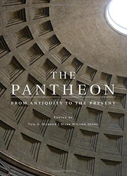 Download The Pantheon: From Antiquity To The Present