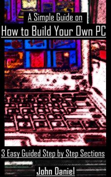 Download A Simple Guide on How to Build Your Own PC