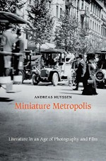 Miniature Metropolis: Literature In An Age Of Photography And Film