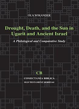 Download ebook Drought, Death, & the Sun in Ugarit & Ancient Israel