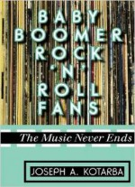 Baby Boomer Rock 'n' Roll Fans: The Music Never Ends