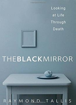 Download The Black Mirror: Looking At Life Through Death