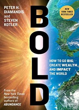Download ebook Bold: How To Go Big, Achieve Success & Impact The World
