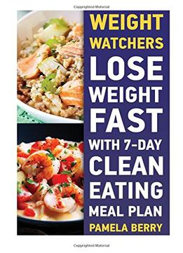 Download ebook Weight Watchers: Lose Weight Fast With 7-day Clean Eating Meal Plan