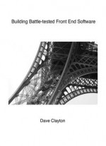 Building Battle-tested Front End Software