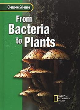 Download From Bacteria To Plants (glencoe Science Series)