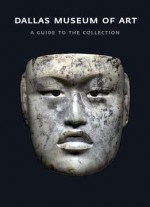 Dallas Museum of Art: A Guide to the Collection