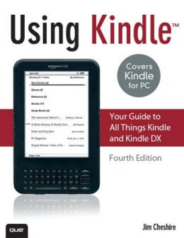 Download Using Kindle: Your Guide to All Things Kindle & Kindle DX, Fourth Edition