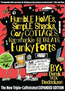 Download Humble Homes, Simple Shacks, Cozy Cottages, Ramshackle Retreats, Funky Forts