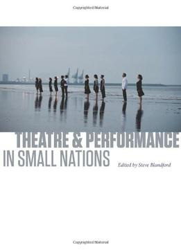 Download Theatre & Performance In Small Nations