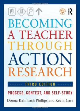 Download Becoming A Teacher Through Action Research: Process, Context, & Self-study (3rd Edition)