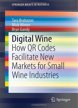 Download ebook Digital Wine: How Qr Codes Facilitate New Markets For Small Wine Industries