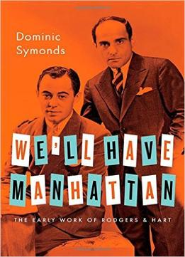 Download ebook We'll Have Manhattan: The Early Work Of Rodgers & Hart